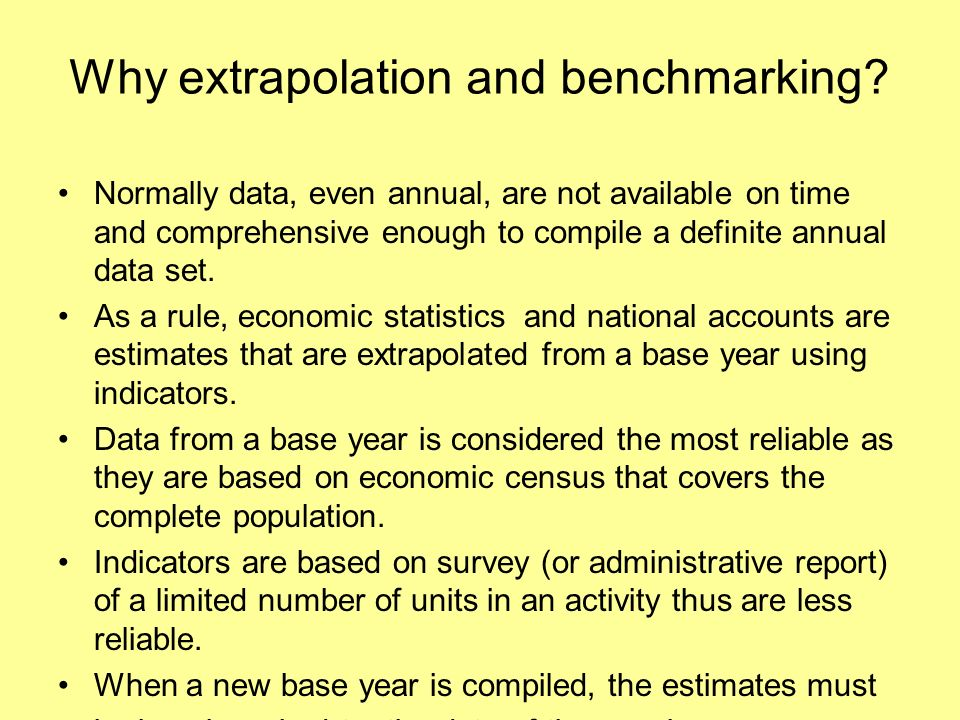 Why extrapolation and benchmarking.