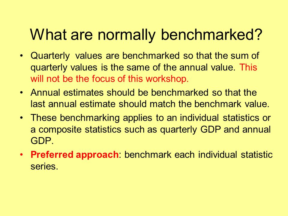 What are normally benchmarked.
