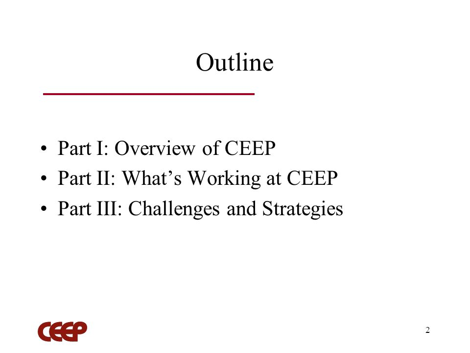 2 Outline Part I: Overview of CEEP Part II: Whats Working at CEEP Part III: Challenges and Strategies