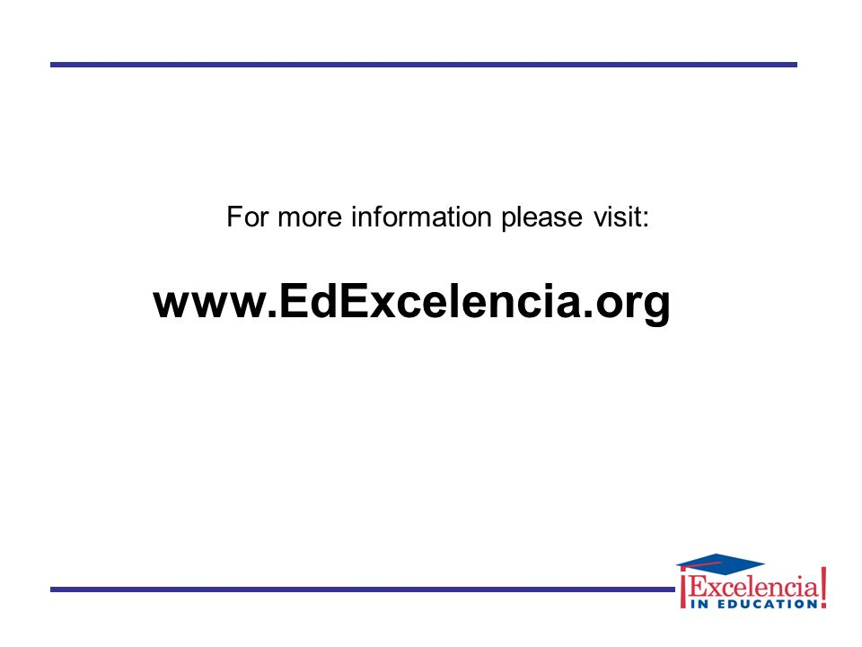 www.EdExcelencia.org For more information please visit: