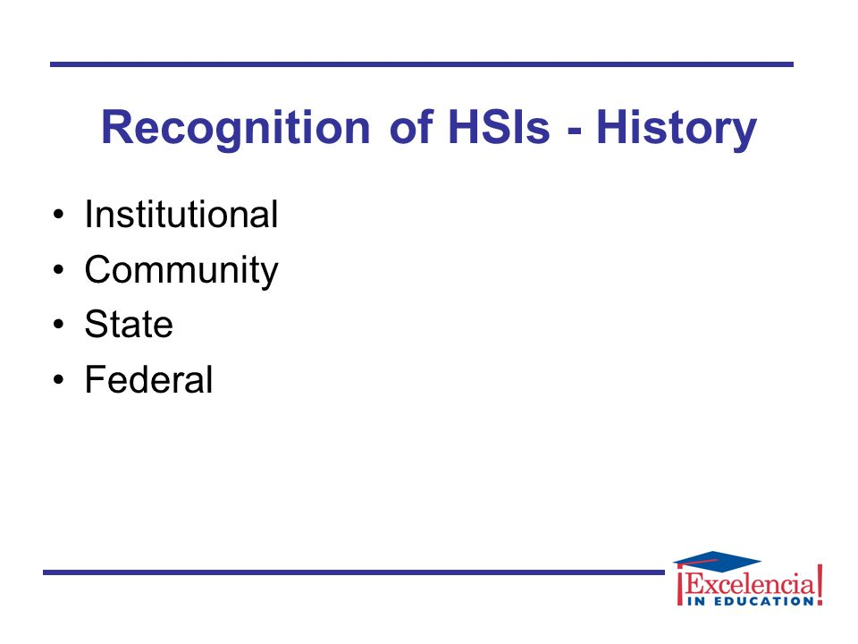 Recognition of HSIs - History Institutional Community State Federal
