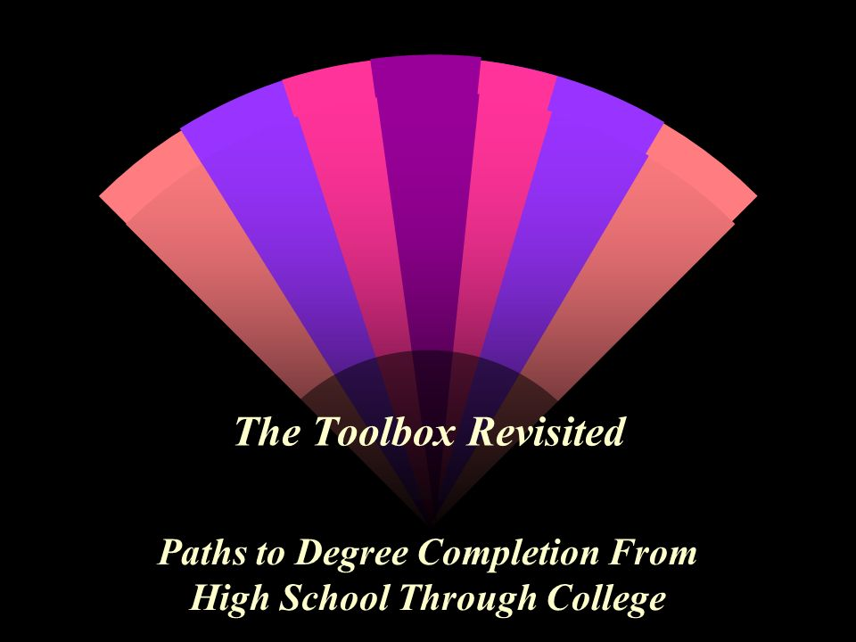 The Toolbox Revisited Paths to Degree Completion From High School Through College