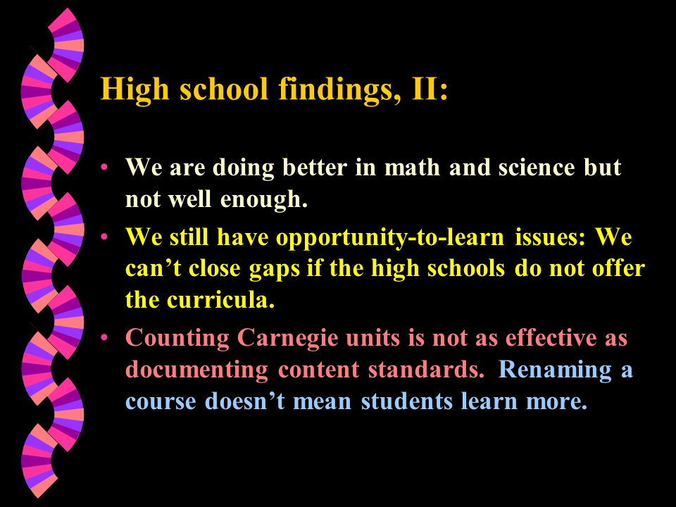 High school findings, II: We are doing better in math and science but not well enough. We still have opportunity-to-learn issues: We cant close gaps i