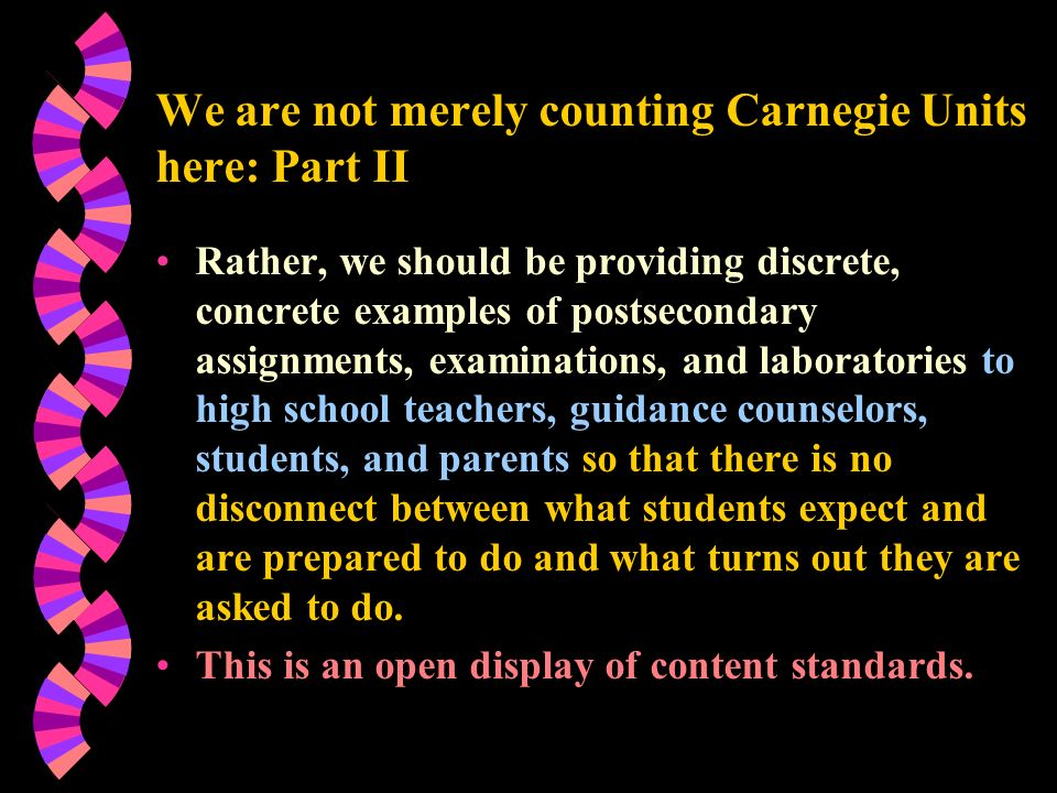 We are not merely counting Carnegie Units here: Part II Rather, we should be providing discrete, concrete examples of postsecondary assignments, exami