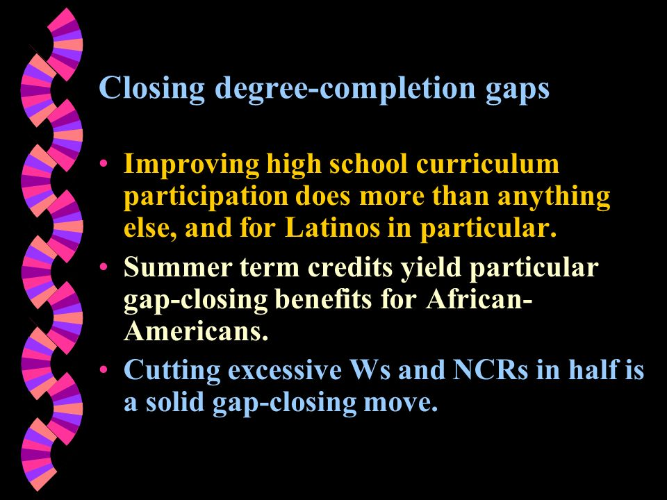 Closing degree-completion gaps Improving high school curriculum participation does more than anything else, and for Latinos in particular. Summer term