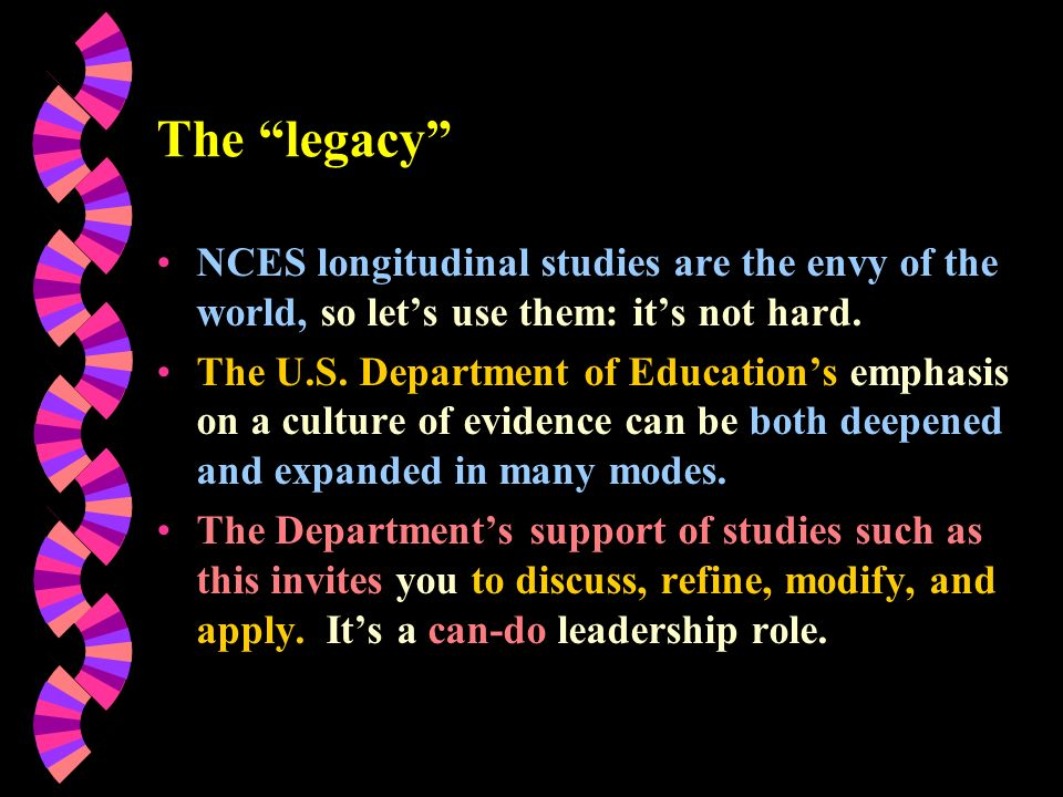 The legacy NCES longitudinal studies are the envy of the world, so lets use them: its not hard. The U.S. Department of Educations emphasis on a cultur