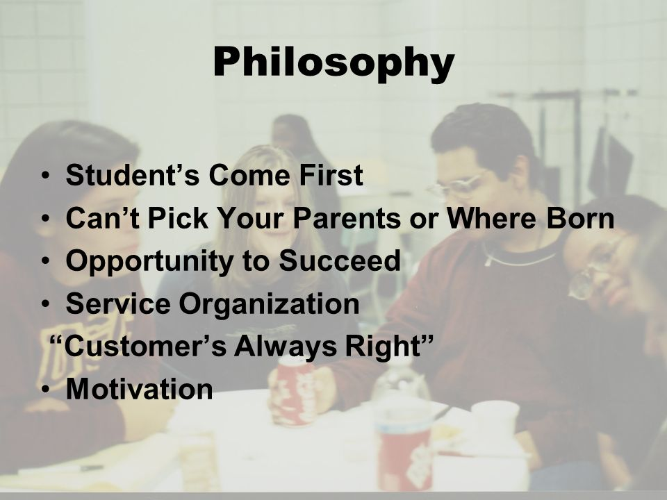Philosophy Students Come First Cant Pick Your Parents or Where Born Opportunity to Succeed Service Organization Customers Always Right Motivation