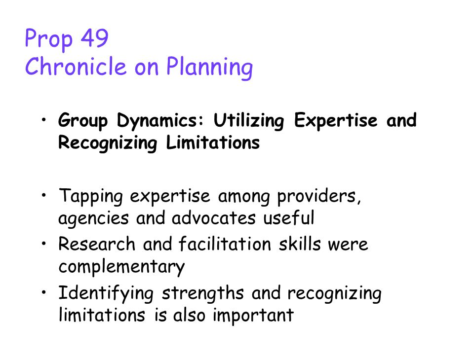 Prop 49 Chronicle on Planning Investment: Strategic Partnerships and Early Buy-in Best to have all parties on board with equal intensity Deep relationships outside of education can be critical in sparking useful new synergies