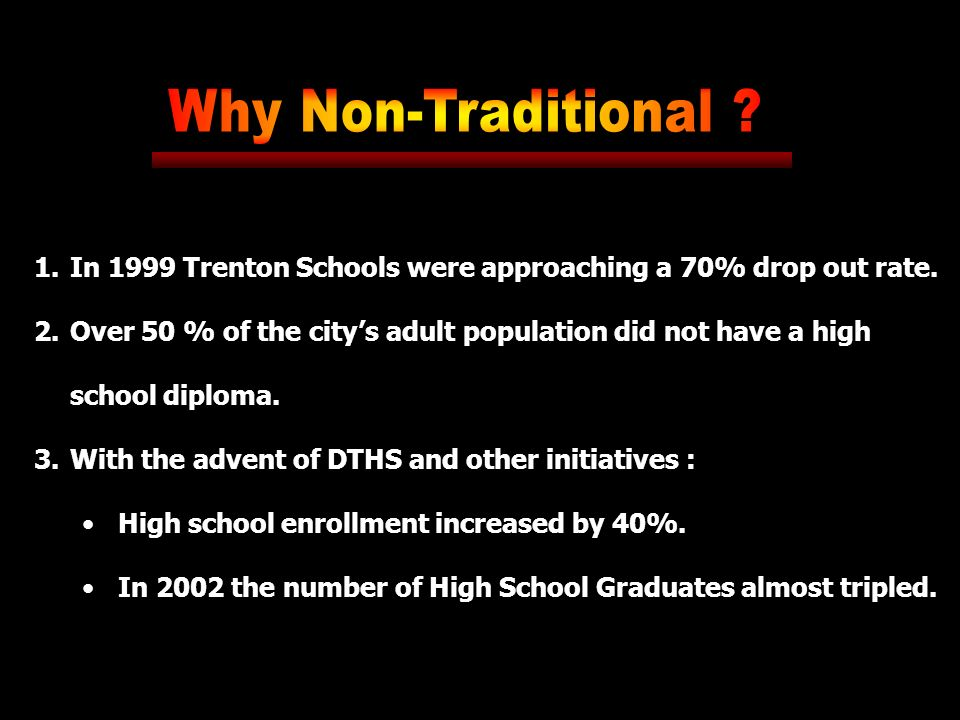 1.In 1999 Trenton Schools were approaching a 70% drop out rate.