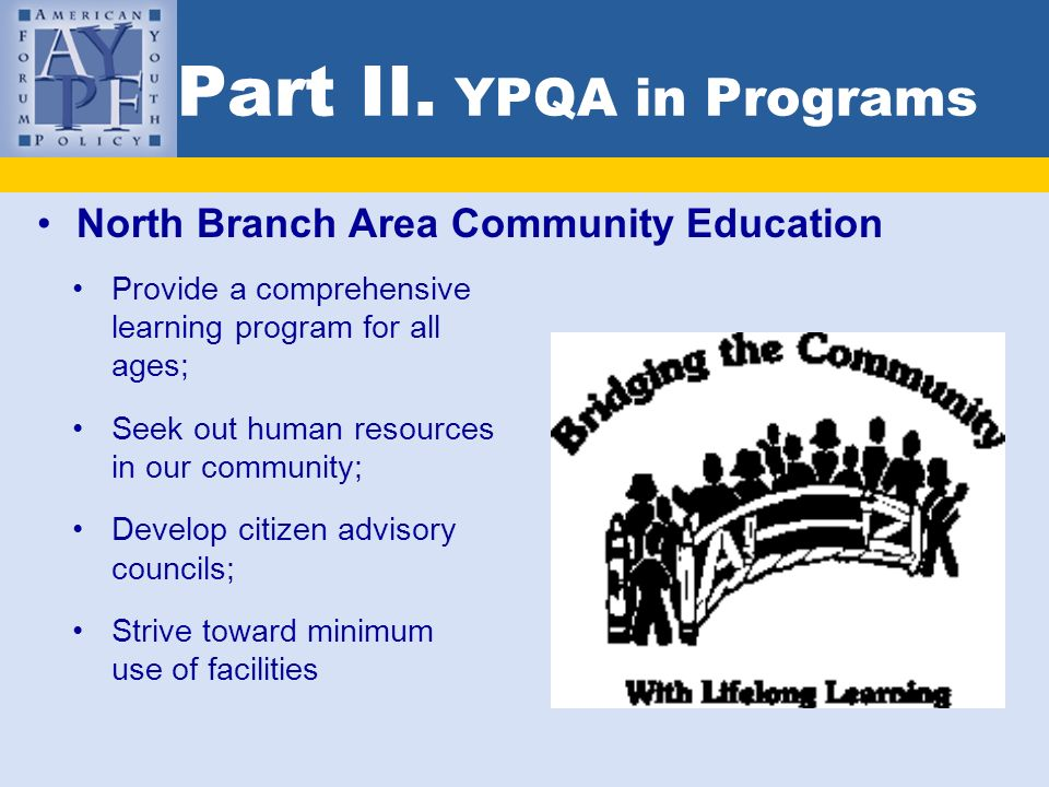 Part II. YPQA in Programs North Branch Area Community Education Provide a comprehensive learning program for all ages; Seek out human resources in our