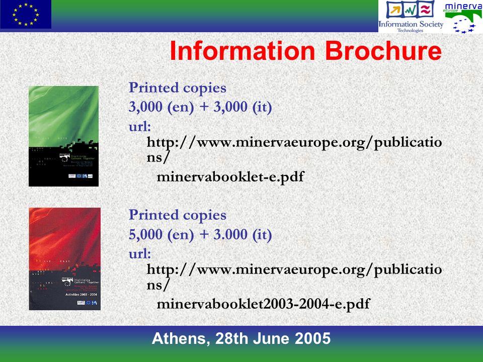 Information Brochure Printed copies 3,000 (en) + 3,000 (it) url: http://www.minervaeurope.org/publicatio ns/ minervabooklet-e.pdf Printed copies 5,000 (en) + 3.000 (it) url: http://www.minervaeurope.org/publicatio ns/ minervabooklet2003-2004-e.pdf