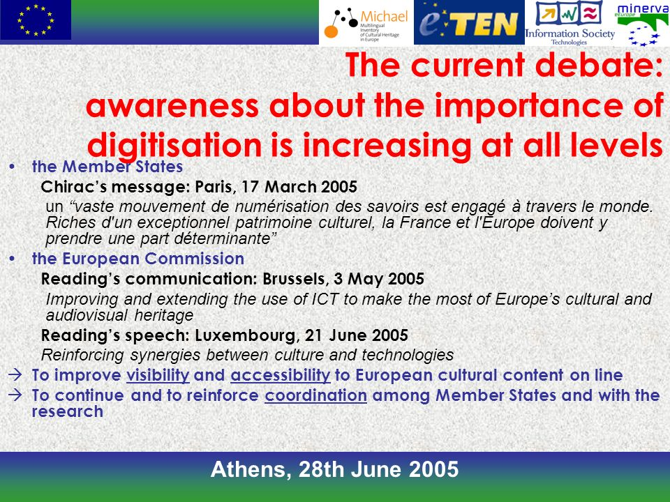 Athens, 28th June 2005 The current debate: awareness about the importance of digitisation is increasing at all levels the Member States Chiracs messag