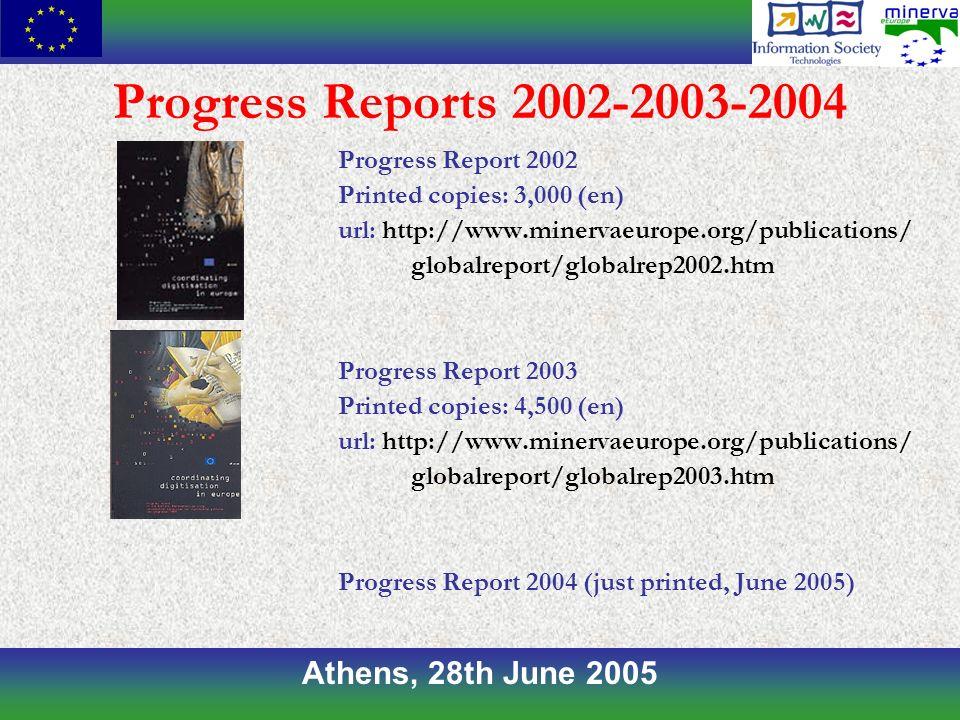 Athens, 28th June 2005 Progress Reports 2002-2003-2004 Progress Report 2002 Printed copies: 3,000 (en) url: http://www.minervaeurope.org/publications/ globalreport/globalrep2002.htm Progress Report 2003 Printed copies: 4,500 (en) url: http://www.minervaeurope.org/publications/ globalreport/globalrep2003.htm Progress Report 2004 (just printed, June 2005)
