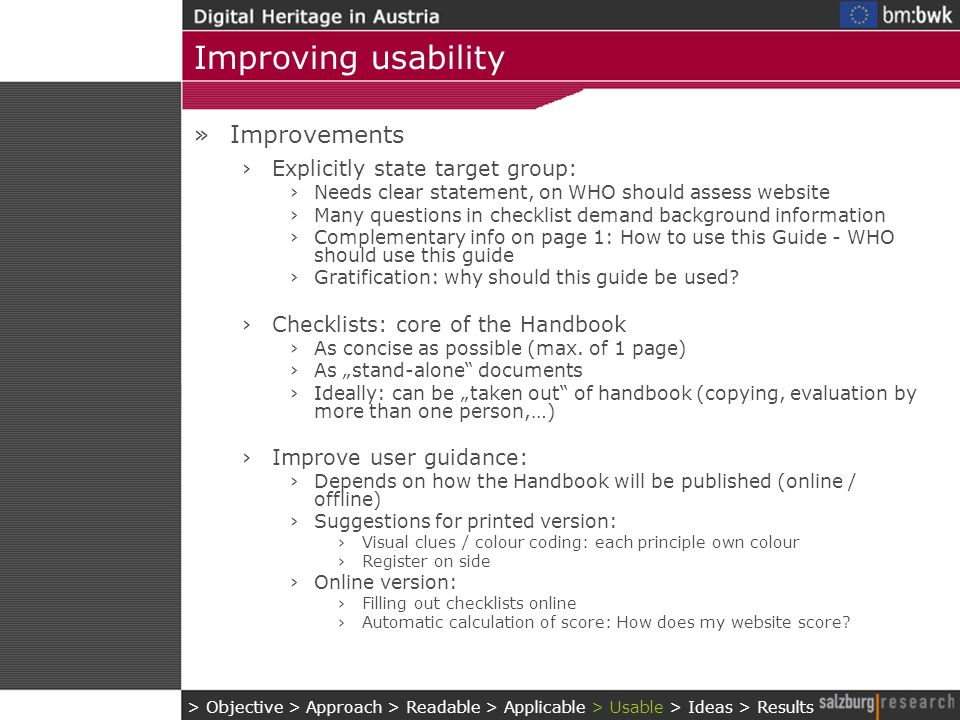Improving usability »Improvements Explicitly state target group: Needs clear statement, on WHO should assess website Many questions in checklist deman