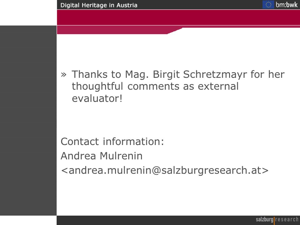 »Thanks to Mag. Birgit Schretzmayr for her thoughtful comments as external evaluator.