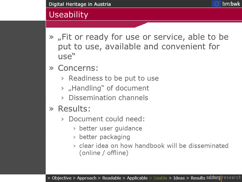 Useability »Fit or ready for use or service, able to be put to use, available and convenient for use »Concerns: Readiness to be put to use Handling of
