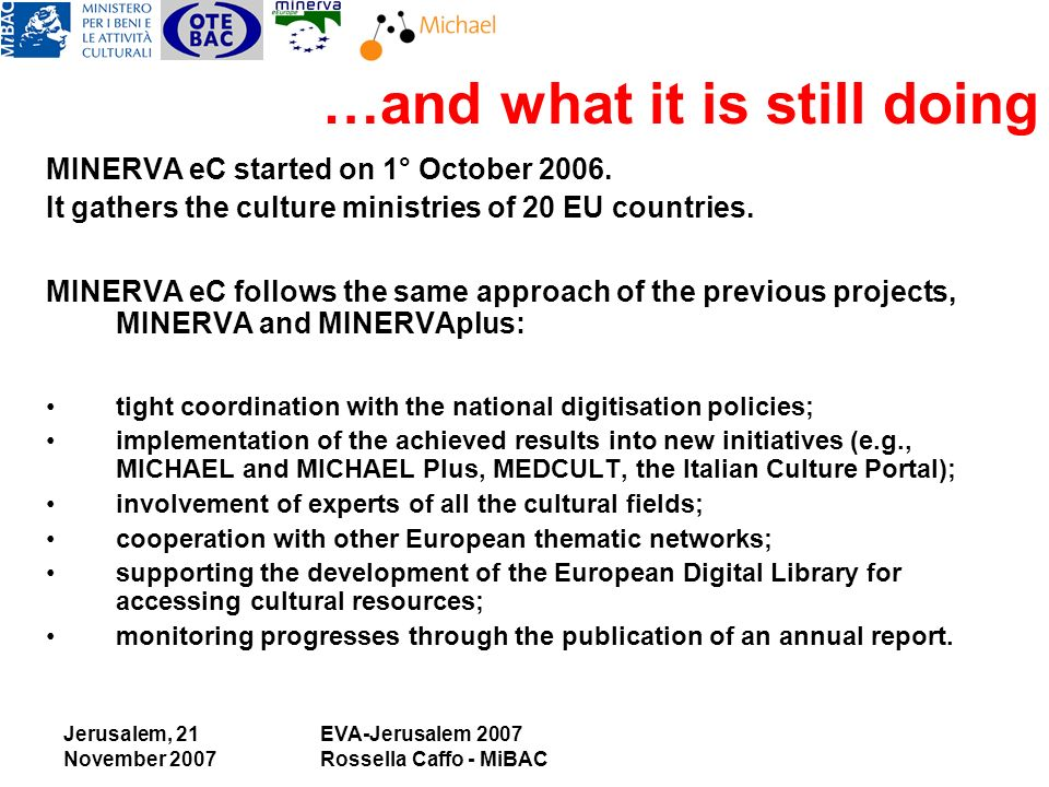 Jerusalem, 21 November 2007 EVA-Jerusalem 2007 Rossella Caffo - MiBAC …and what it is still doing MINERVA eC started on 1° October 2006.