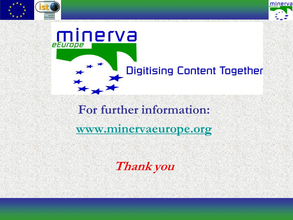 For further information: www.minervaeurope.org Thank you