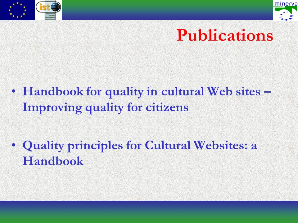Publications Handbook for quality in cultural Web sites – Improving quality for citizens Quality principles for Cultural Websites: a Handbook