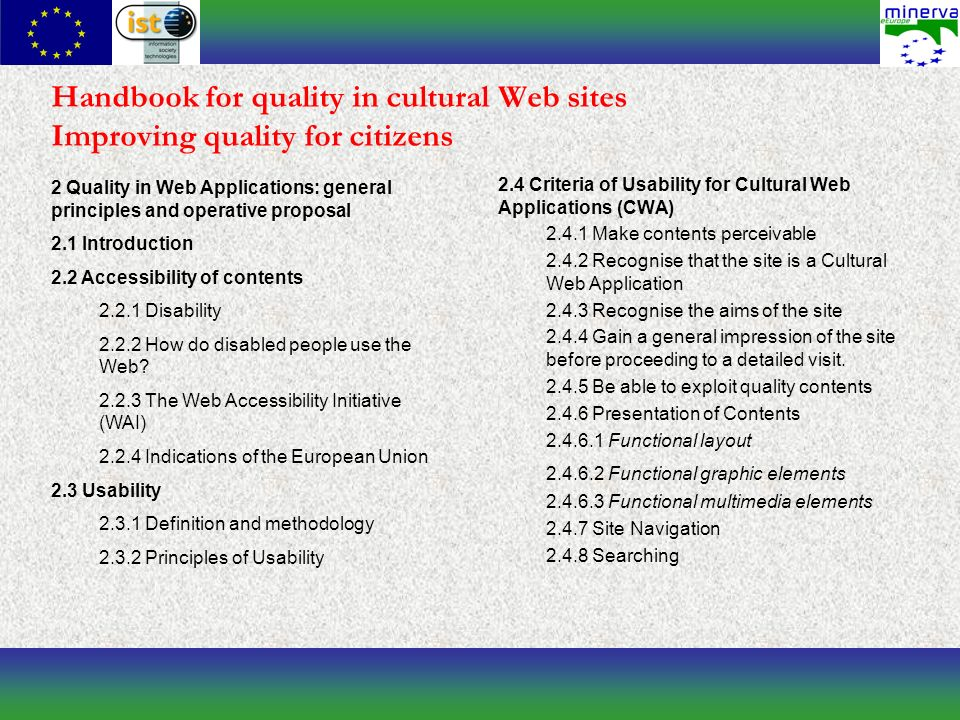 Handbook for quality in cultural Web sites Improving quality for citizens 2.4 Criteria of Usability for Cultural Web Applications (CWA) 2.4.1 Make contents perceivable 2.4.2 Recognise that the site is a Cultural Web Application 2.4.3 Recognise the aims of the site 2.4.4 Gain a general impression of the site before proceeding to a detailed visit.