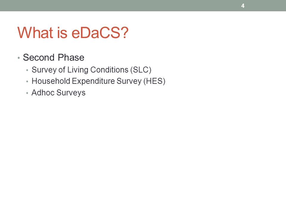 What is eDaCS? Second Phase Survey of Living Conditions (SLC) Household Expenditure Survey (HES) Adhoc Surveys 4