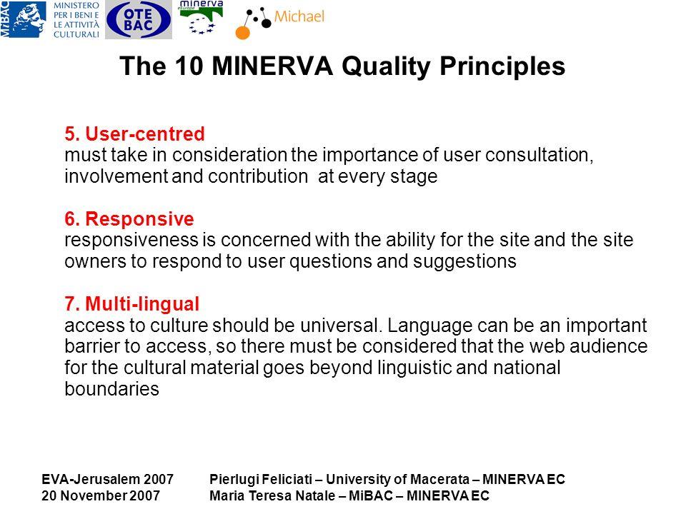 EVA-Jerusalem 2007 20 November 2007 Pierlugi Feliciati – University of Macerata – MINERVA EC Maria Teresa Natale – MiBAC – MINERVA EC The 10 MINERVA Quality Principles 5.