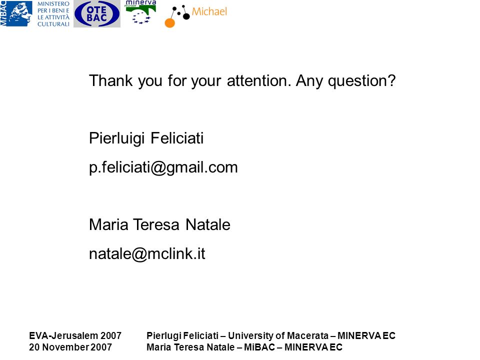 EVA-Jerusalem 2007 20 November 2007 Pierlugi Feliciati – University of Macerata – MINERVA EC Maria Teresa Natale – MiBAC – MINERVA EC Thank you for yo