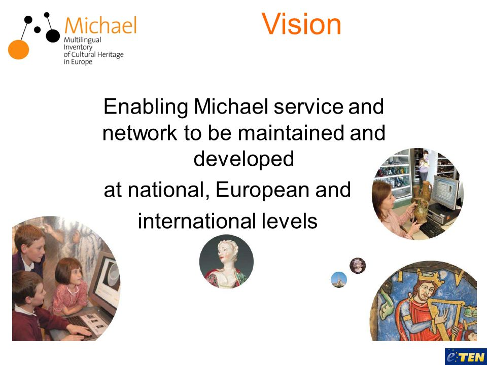 Enabling Michael service and network to be maintained and developed at national, European and international levels Vision