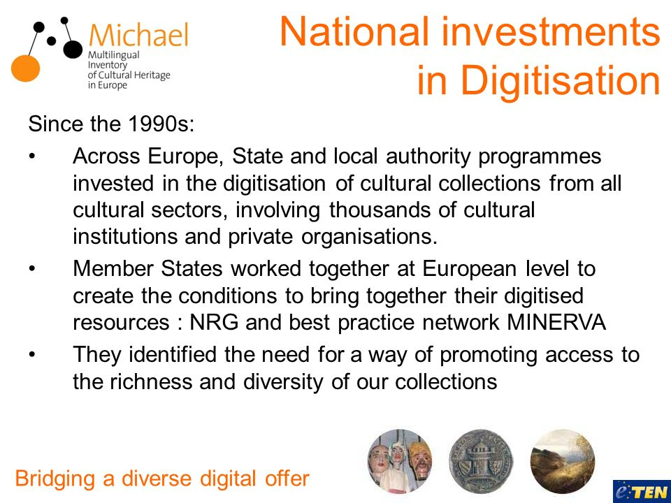 National investments in Digitisation Since the 1990s: Across Europe, State and local authority programmes invested in the digitisation of cultural col