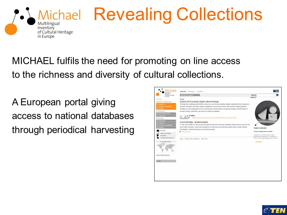 Revealing Collections MICHAEL fulfils the need for promoting on line access to the richness and diversity of cultural collections. A European portal g