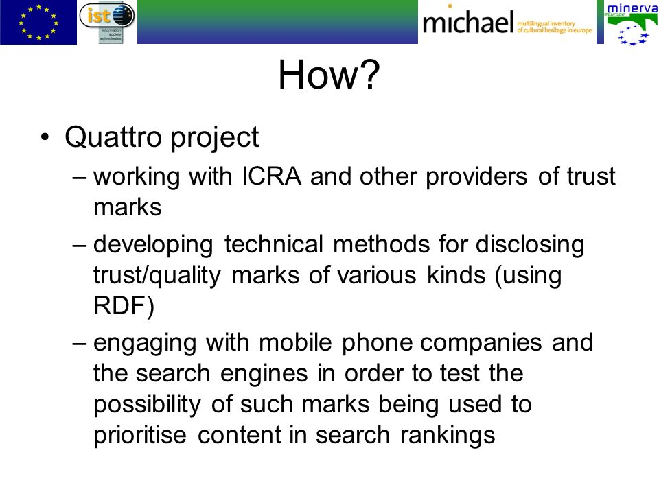 How? Quattro project –working with ICRA and other providers of trust marks –developing technical methods for disclosing trust/quality marks of various