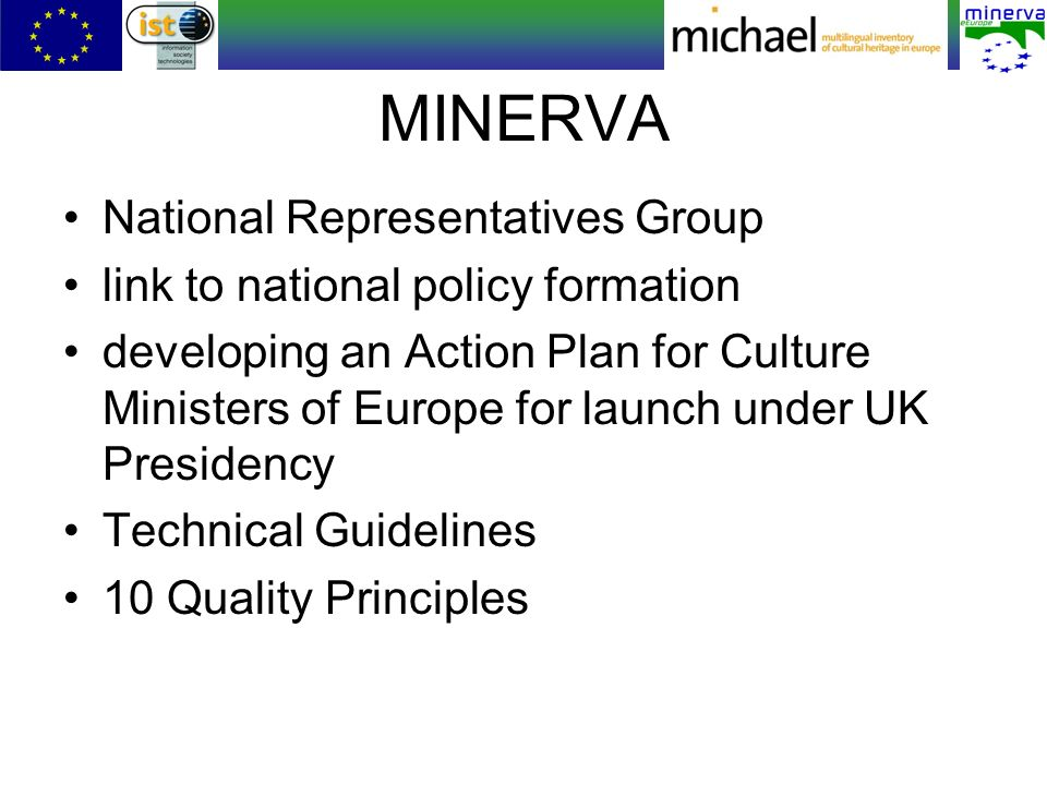 MINERVA National Representatives Group link to national policy formation developing an Action Plan for Culture Ministers of Europe for launch under UK Presidency Technical Guidelines 10 Quality Principles