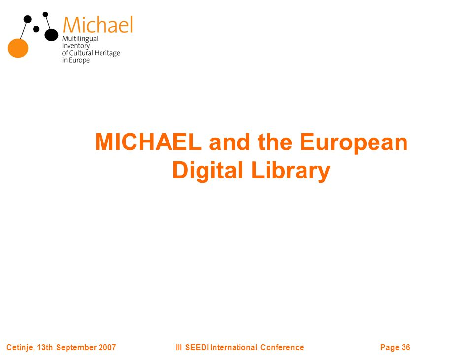 Page 36III SEEDI International ConferenceCetinje, 13th September 2007 MICHAEL and the European Digital Library