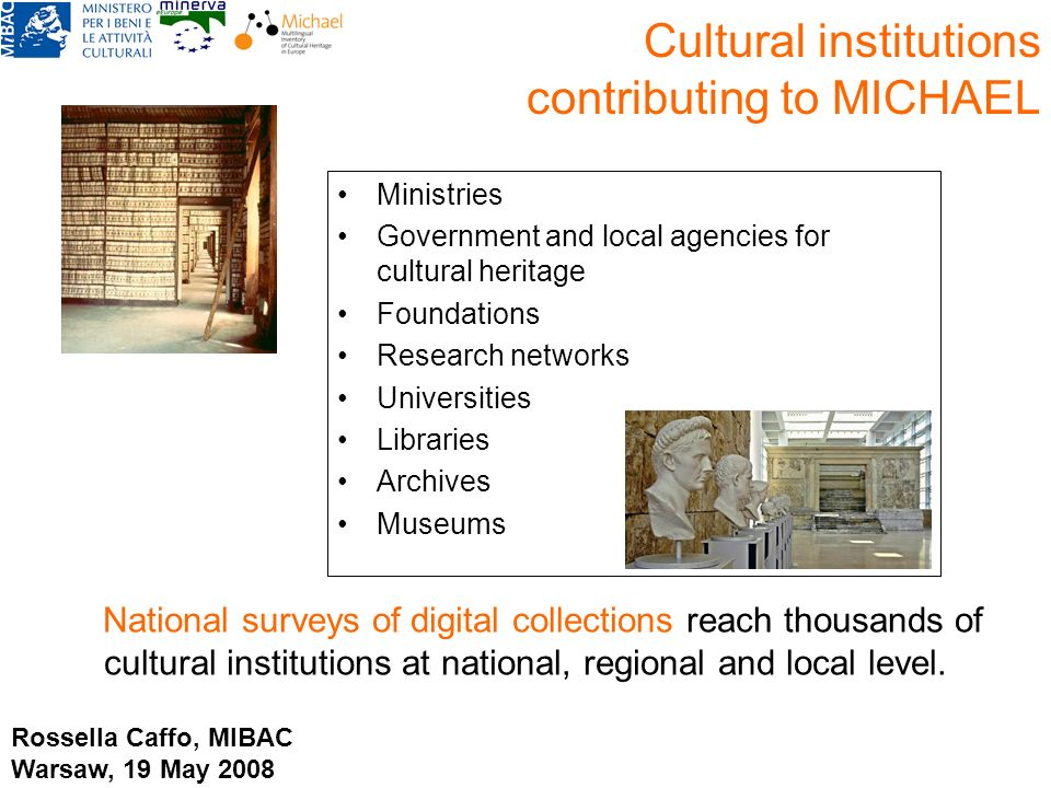 Cultural institutions contributing to MICHAEL Ministries Government and local agencies for cultural heritage Foundations Research networks Universitie