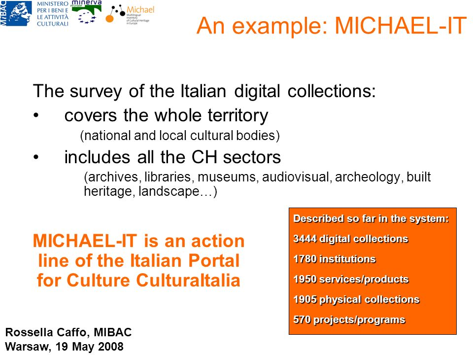 An example: MICHAEL-IT The survey of the Italian digital collections: covers the whole territory (national and local cultural bodies) includes all the