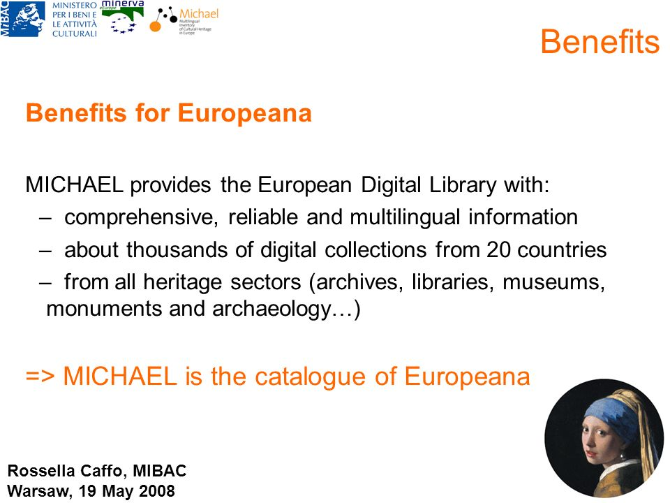 Benefits for Europeana MICHAEL provides the European Digital Library with: – comprehensive, reliable and multilingual information – about thousands of