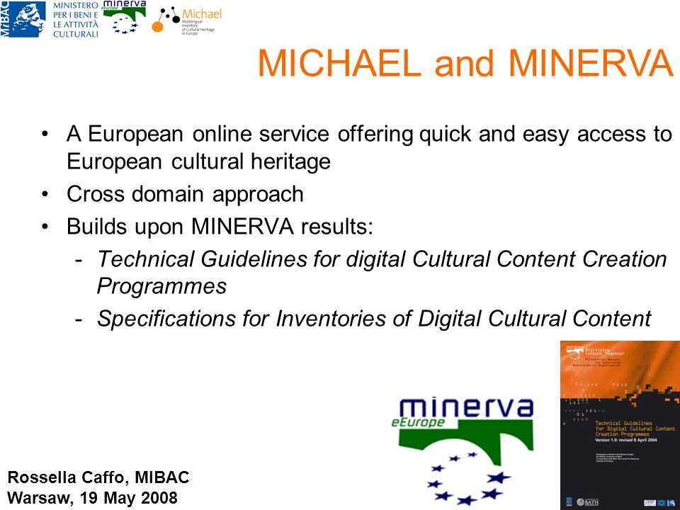 A European online service offering quick and easy access to European cultural heritage Cross domain approach Builds upon MINERVA results: -Technical G