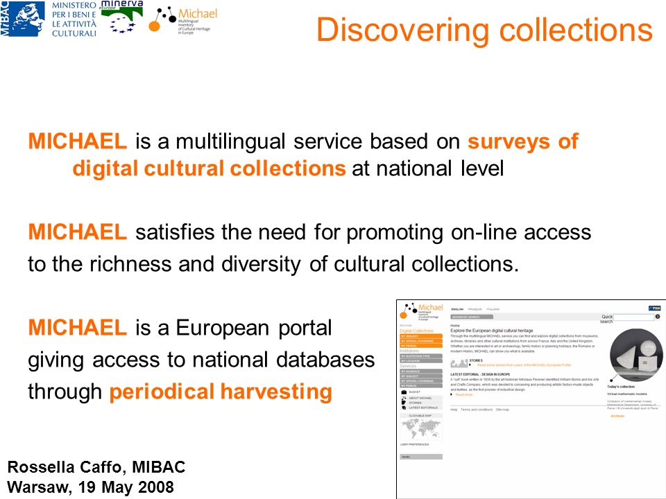 Discovering collections MICHAEL is a multilingual service based on surveys of digital cultural collections at national level MICHAEL satisfies the nee