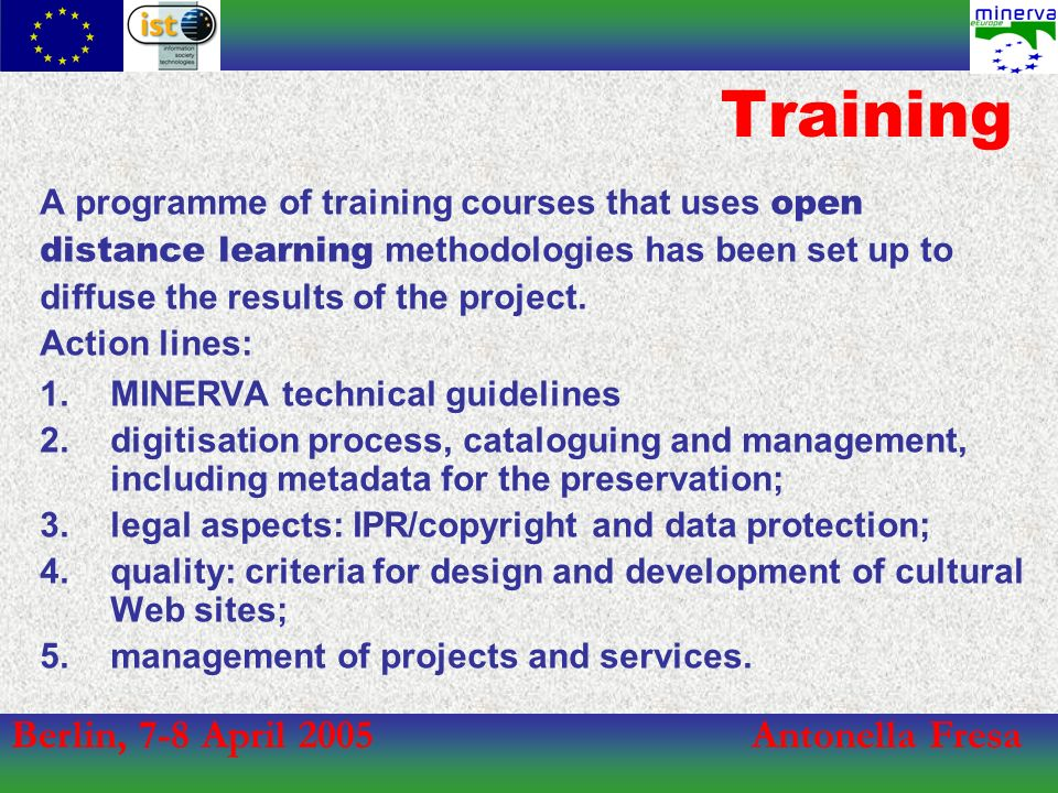 Berlin, 7-8 April 2005Antonella Fresa Training A programme of training courses that uses open distance learning methodologies has been set up to diffu