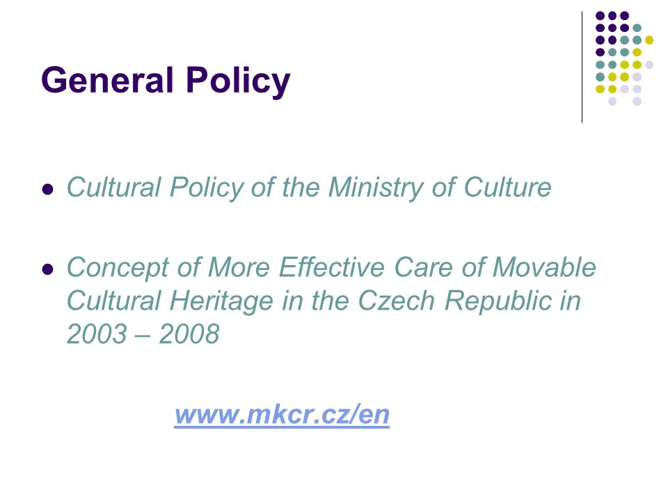 General Policy Cultural Policy of the Ministry of Culture Concept of More Effective Care of Movable Cultural Heritage in the Czech Republic in 2003 – 2008 www.mkcr.cz/en