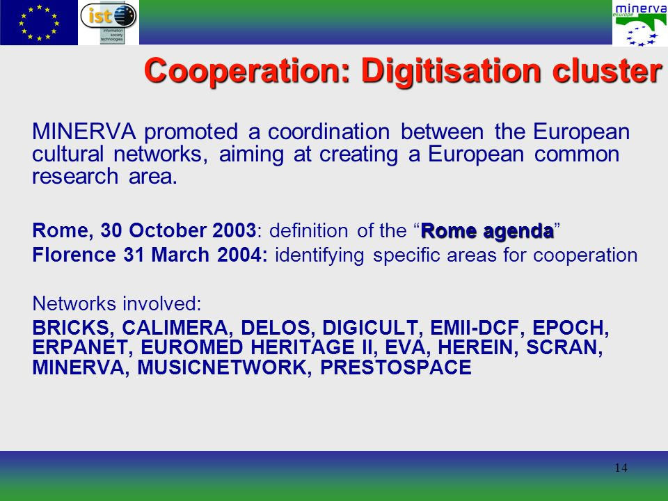14 Cooperation: Digitisation cluster MINERVA promoted a coordination between the European cultural networks, aiming at creating a European common research area.