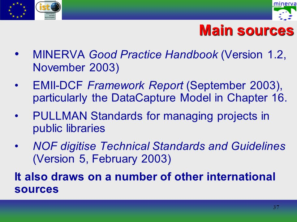 37 Main sources MINERVA Good Practice Handbook (Version 1.2, November 2003) EMII-DCF Framework Report (September 2003), particularly the DataCapture Model in Chapter 16.
