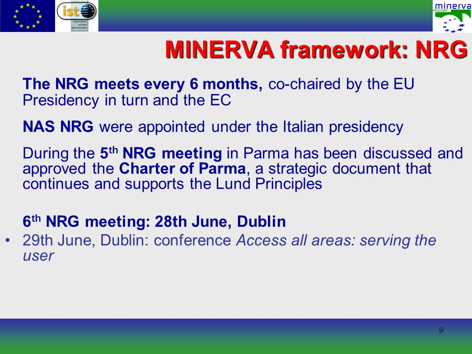 9 The NRG meets every 6 months, co-chaired by the EU Presidency in turn and the EC NAS NRG were appointed under the Italian presidency During the 5 th NRG meeting in Parma has been discussed and approved the Charter of Parma, a strategic document that continues and supports the Lund Principles 6 th NRG meeting: 28th June, Dublin 29th June, Dublin: conference Access all areas: serving the user