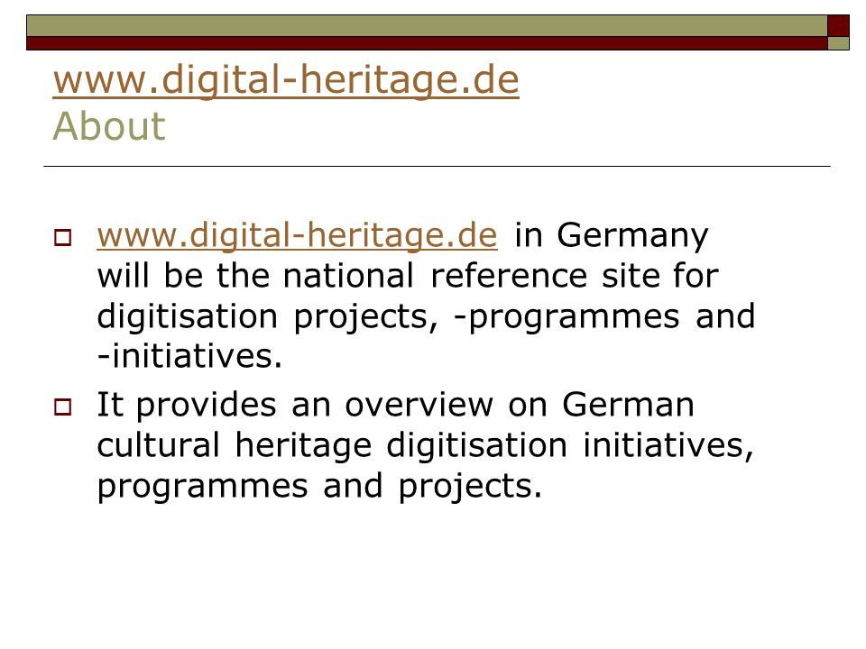 www.digital-heritage.de www.digital-heritage.de About www.digital-heritage.de in Germany will be the national reference site for digitisation projects, -programmes and -initiatives.