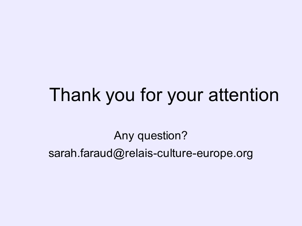 Thank you for your attention Any question sarah.faraud@relais-culture-europe.org