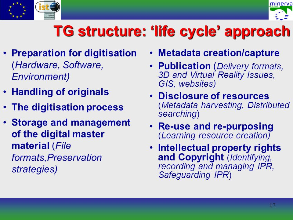 17 TG structure: life cycle approach Preparation for digitisation (Hardware, Software, Environment) Handling of originals The digitisation process Sto