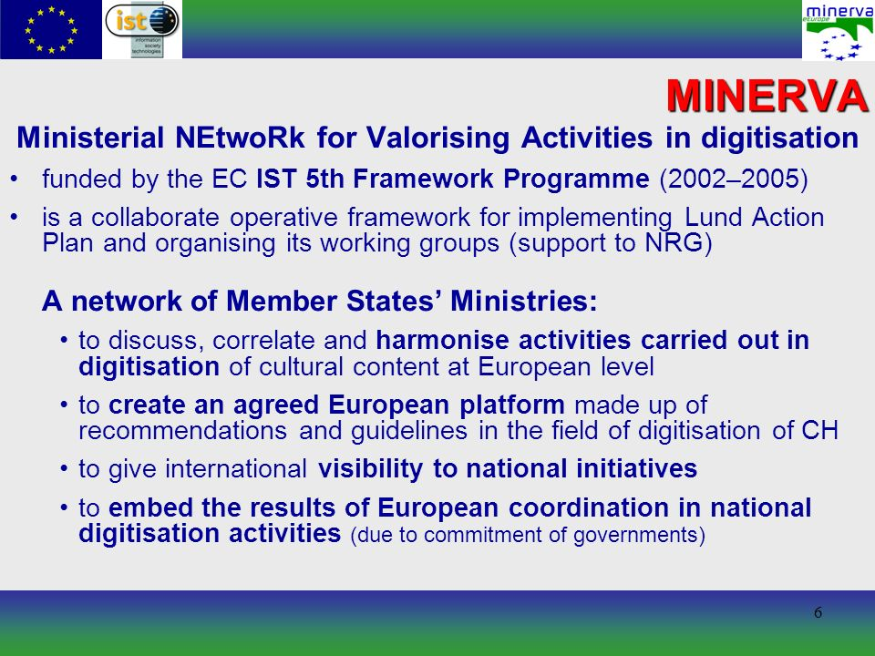 6 Ministerial NEtwoRk for Valorising Activities in digitisation funded by the EC IST 5th Framework Programme (2002–2005) is a collaborate operative fr