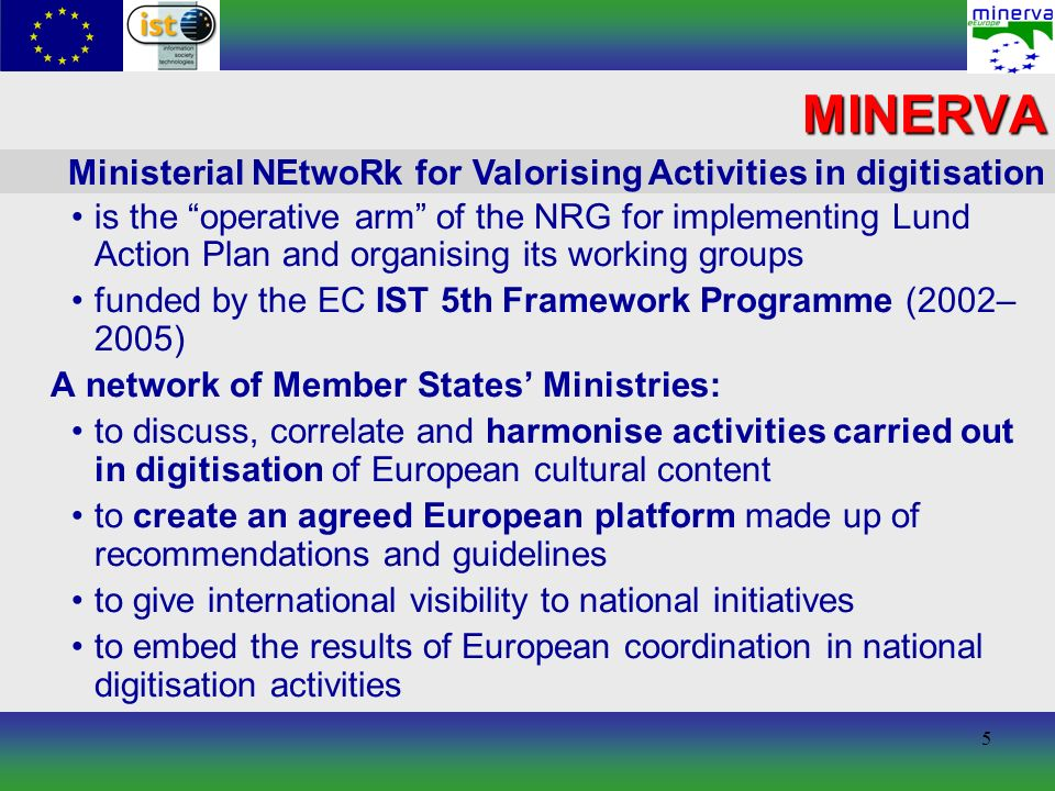 6 MINERVA and MINERVA Plus MINERVA Plus (funded by the EC IST 6th FP) extends the network to: the 15 former EU Member States, the NAS (6 at start: Czech Republic, Estonia, Hungary, Malta, Poland, Slovenia) Israel and Russia Spain Sweden United Kingdom 7 original partners: Belgium Finland France Italy