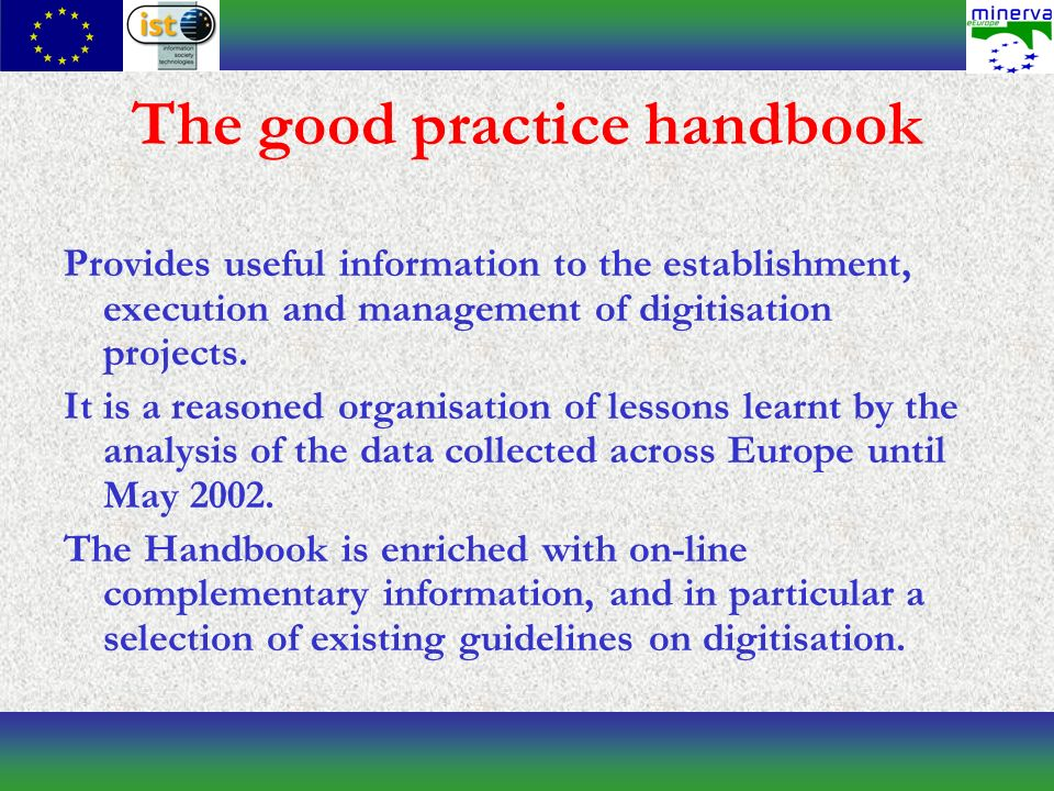 The good practice handbook Provides useful information to the establishment, execution and management of digitisation projects.
