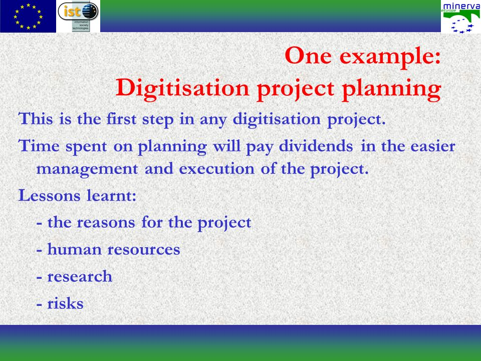 One example: Digitisation project planning This is the first step in any digitisation project.